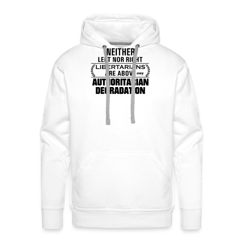 Libertarians above any degradation - Bluza męska Premium z kapturem