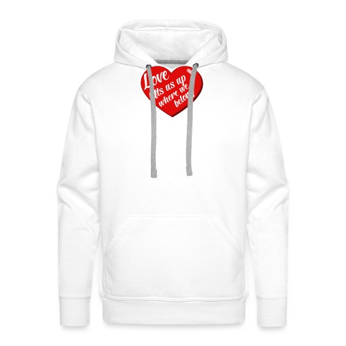 Love lift us up where we belong - Mannen Premium hoodie