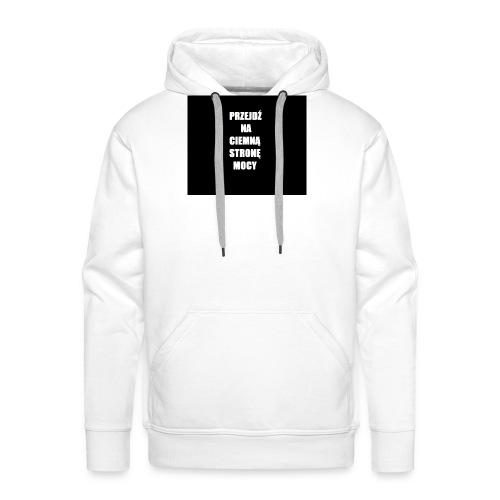 PRZEJDŹ NA CIEMNĄ STRONĘ MOCY - Bluza męska Premium z kapturem