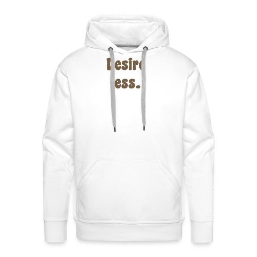 Damen T-Shirt Desire less - Männer Premium Hoodie