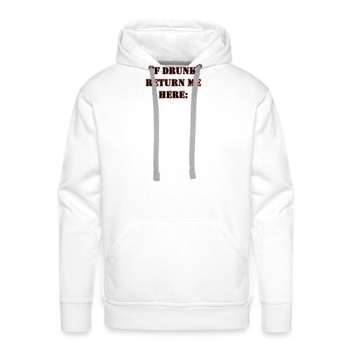 (CUSTOMISABLE) If Drunk Return Me Here: - Men's Premium Hoodie