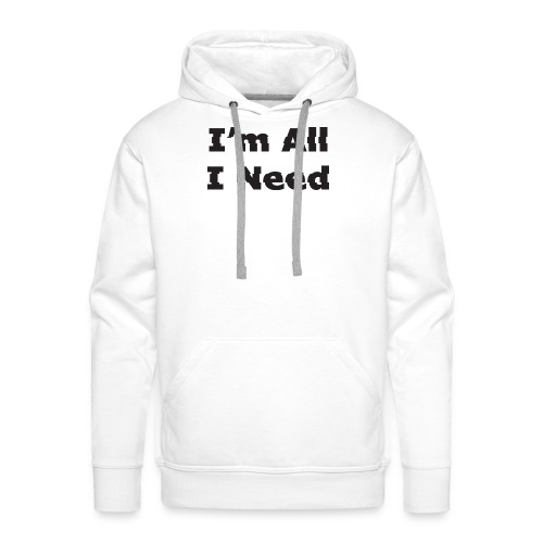 I'm All I Need - Men's Premium Hoodie
