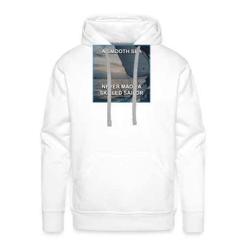 A smooth sea never made a skilled sailor - Men's Premium Hoodie