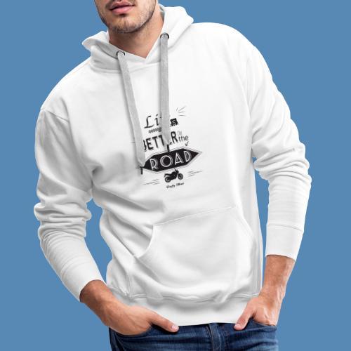 Moto - Life is better on the road - Sweat-shirt à capuche Premium pour hommes