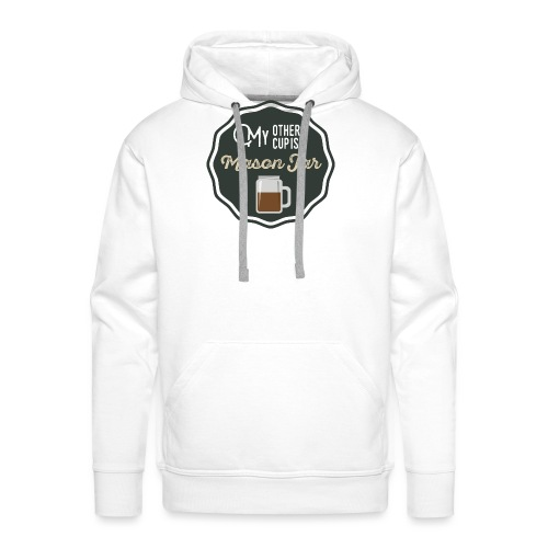 My Other Cup Is A Mason Jar - Men's Premium Hoodie