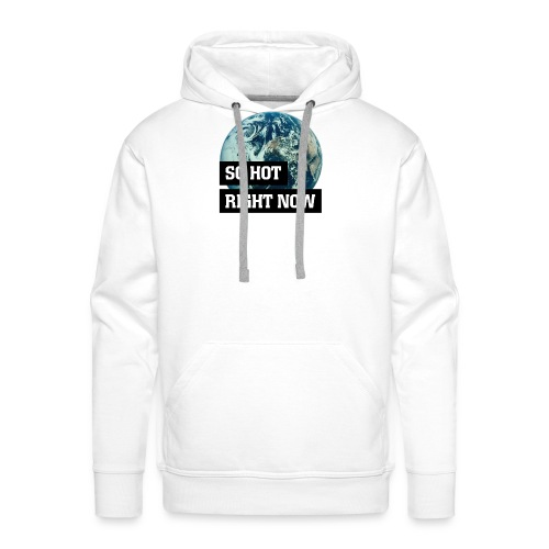 earth - so hot right now - Men's Premium Hoodie