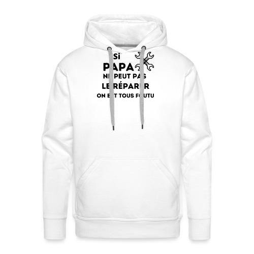 t-shirt papa ne peut pas réparer on est tous foutu - Sweat-shirt à capuche Premium pour hommes