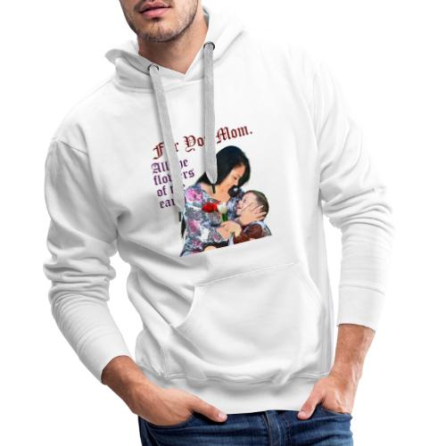 For You Mom All the flowers of the earth - Men's Premium Hoodie