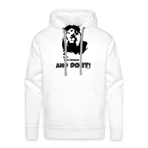 Rise up, take courage and do it! - Men's Premium Hoodie