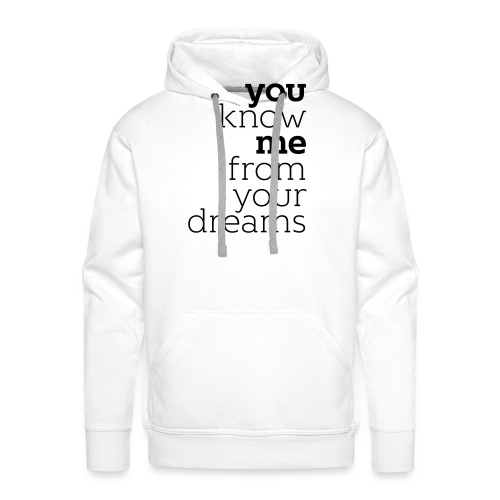 you know me from your dreams - Männer Premium Hoodie