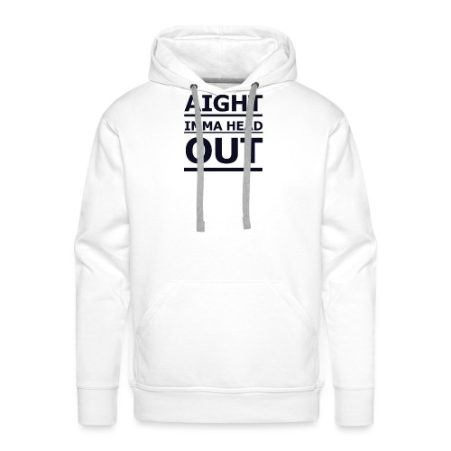 Aight Imma Head Out - Men's Premium Hoodie