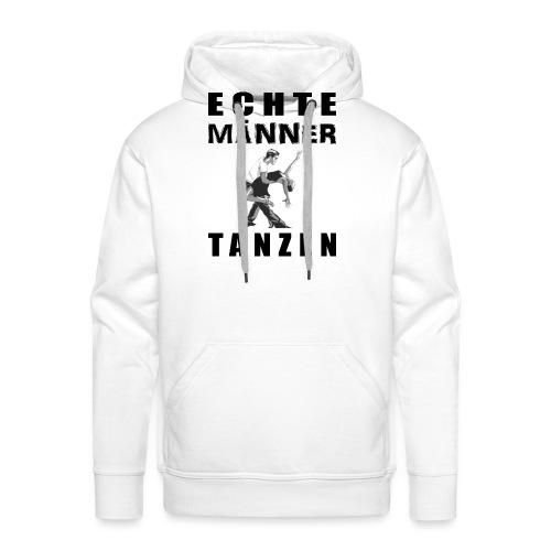 Echte Männer tanzen - Männer Premium Hoodie