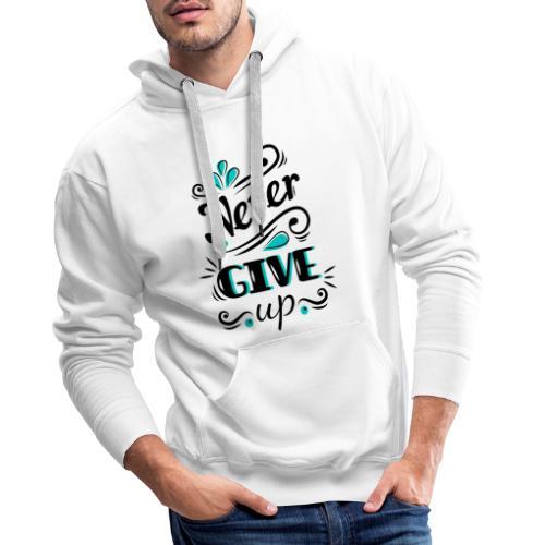 Never Give Up - Sweat-shirt à capuche Premium pour hommes