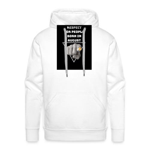 RESPECT FOR PEOPLE BORN IN AUGUST - Sweat-shirt à capuche Premium pour hommes
