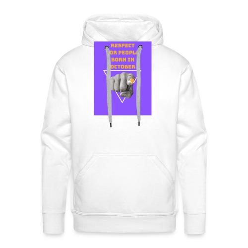 RESPECT FOR PEOPLE BORN IN OCTOBER - Sweat-shirt à capuche Premium pour hommes