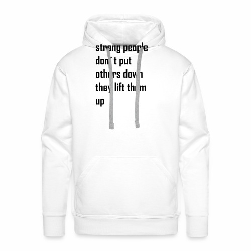 strong people don't put others down they lift them - Mannen Premium hoodie