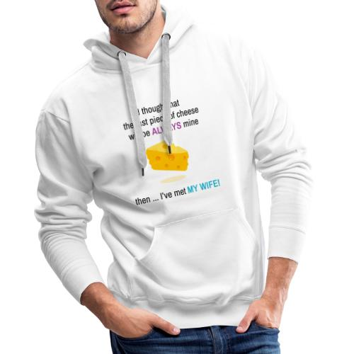 My Wife I thought that the last piece of cheese - Men's Premium Hoodie