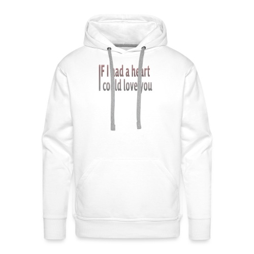 if i had a heart i could love you - Men's Premium Hoodie