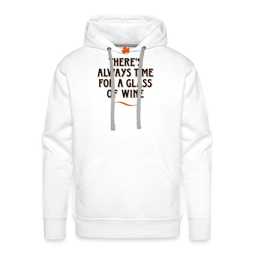 always Time for a Glass of Wine Wein Reben Trauben - Men's Premium Hoodie