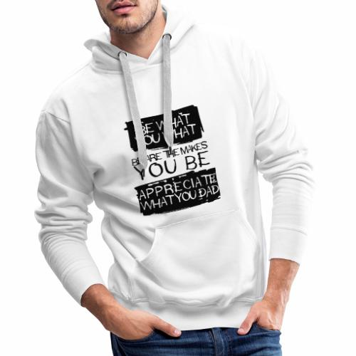 Be What You What - Männer Premium Hoodie