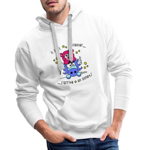 Licorne - Il faut patienter, J'arrive en Poney! - Sweat-shirt à capuche Premium pour hommes