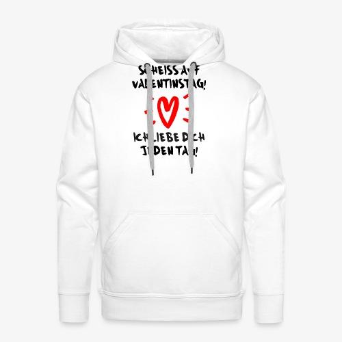 Scheiss auf Valentinstag Ich liebe dich jeden Tag - Männer Premium Hoodie