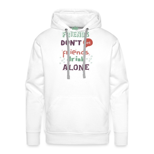 friendsdontletfriendsdrin - Men's Premium Hoodie
