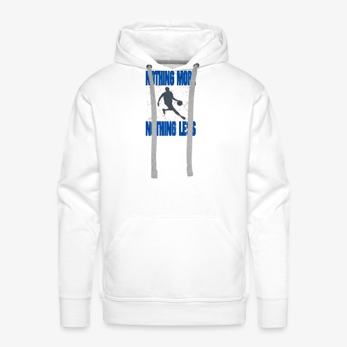nothing more nothing less #Basketball - Männer Premium Hoodie