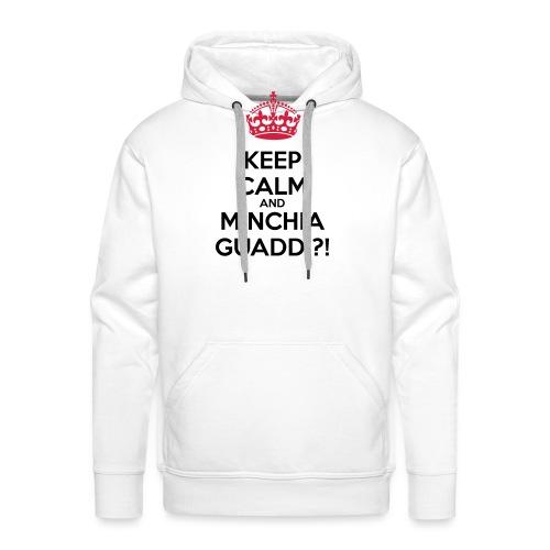 Minchia guaddi Keep Calm - Felpa con cappuccio premium da uomo