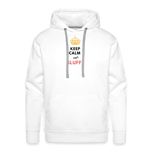 KEEP CALM AND BLUFF ! - Sweat-shirt à capuche Premium pour hommes