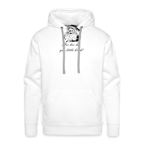 Hoe hoe hoe you little bitch! - Männer Premium Hoodie