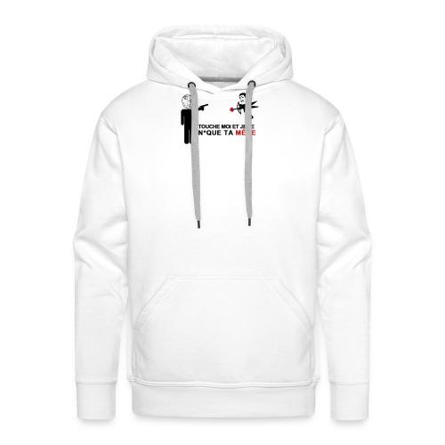 Touche Moi Et Je Te N*que Ta Mère - Sweat-shirt à capuche Premium pour hommes