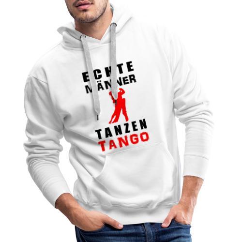 Echte Männer tanzen Tango - Männer Premium Hoodie