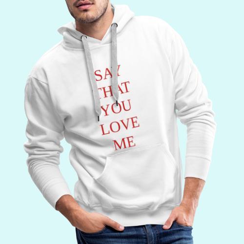 say that you love me - Sweat-shirt à capuche Premium pour hommes