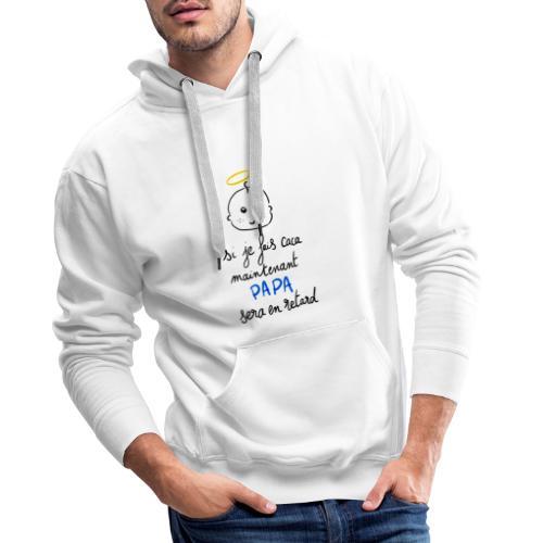 Si je fais caca maintenant, Papa sera en retard - Sweat-shirt à capuche Premium pour hommes