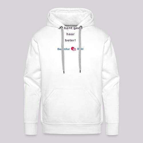 Jij bent geen haar beter - Mannen Premium hoodie