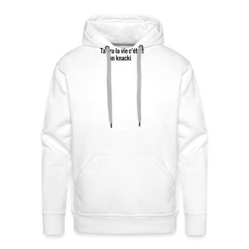 Ta cru la vie c'etait un knacki - Sweat-shirt à capuche Premium pour hommes