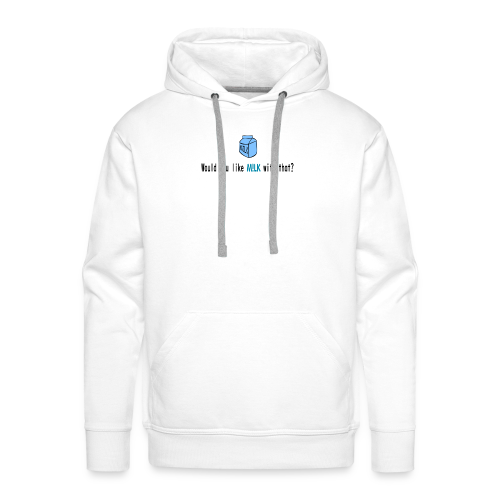 Would You Like M!LK With That? - Men's Premium Hoodie