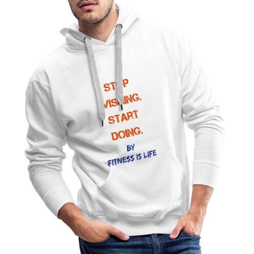 Stop wishing Start doing - Männer Premium Hoodie