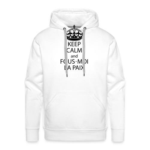 KeepCalmAndFousMoiLaPaix - Sweat-shirt à capuche Premium pour hommes