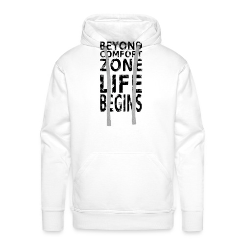 BEYOND COMFORT ZONE LIFE BEGINS - Männer Premium Hoodie