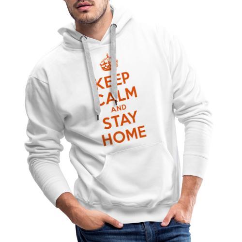 KEEP CALM and STAY HOME - Männer Premium Hoodie