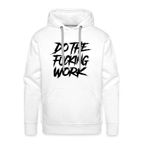 do the fucking work - Premiumluvtröja herr
