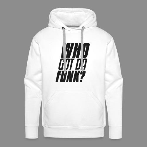 Who got da funk ?! - Men's Premium Hoodie