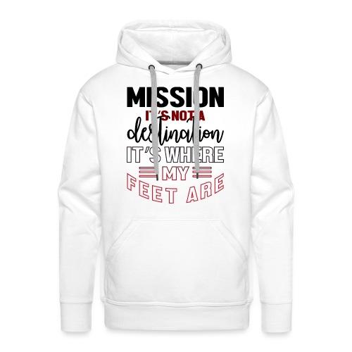 Mission is not a destination - Men's Premium Hoodie