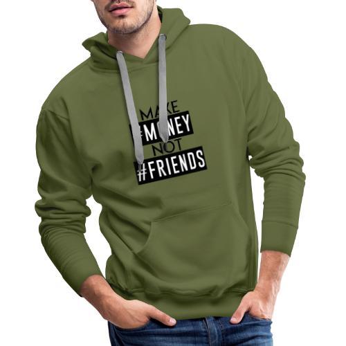GAMME MAKE #MONEY NOT #FRIENDS - Sweat-shirt à capuche Premium pour hommes