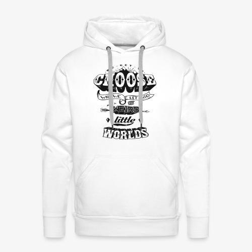 Choose Woho We Let Intro Weird Little World's - Mannen Premium hoodie
