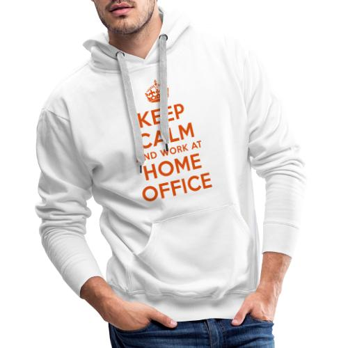 KEEP CALM and work at HOME OFFICE - Männer Premium Hoodie