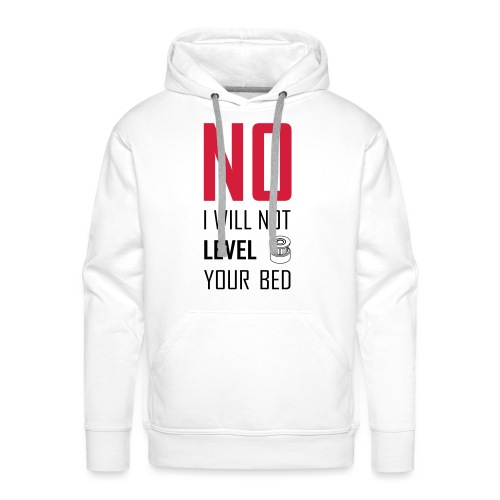 No I will not level your bed (vertical) - Men's Premium Hoodie