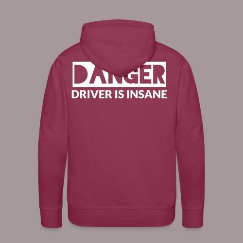 DANGER driver is insane - Männer Premium Hoodie
